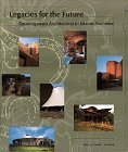 Legacies for the Future: Contemporary Architecture in Islamic Societies  by  Cynthia Davidson