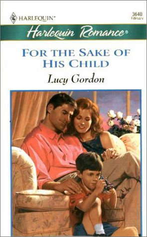 For The Sake Of His Child (Harlequin Romance, No. 3640)  by  Lucy Gordon