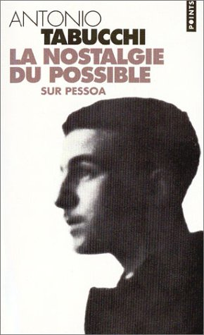 La nostalgie du possible: Sur Pessoa  by  Antonio Tabucchi