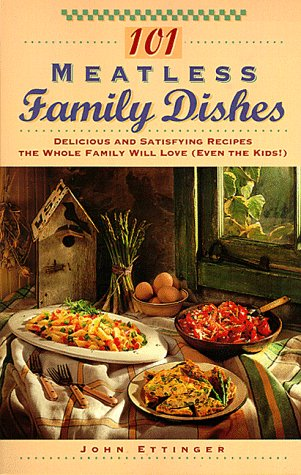 101 Meatless Family Dishes: Delicious and Satisfying Recipes the Whole Family Will Love (Even the Kids!)  by  John Ettinger