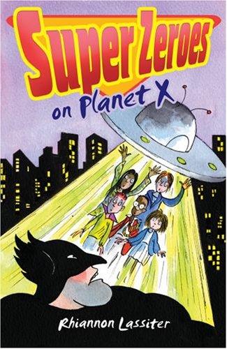 Super Zeroes on Planet X. Rhiannon Lassiter  by  Rhiannon Lassiter