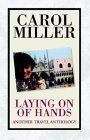 Laying on of Hands, Another Travel Anthology  by  Carol Miller