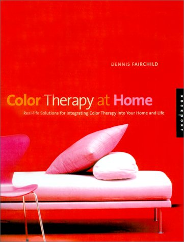 Color Therapy at Home: Real-Life Solutions for Adding Color to Your Life Dennis Fairchild