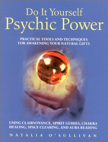Do It Yourself Psychic Power: Practical Tools and Techniques for Awaking Your Natural Gifts Natalia OSullivan