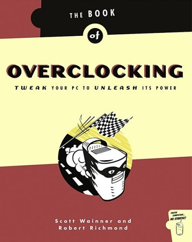 Book of Overclocking: Tweak Your PC to Unleash Its Power Scott Wainner