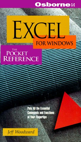 Excel for Windows: The Pocket Reference/Covers Excel 5 for Windows (Pocket Reference Jeff Woodward