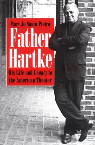 Father Hartke: His Life and Legacy to the American Theater Mary Jo Santo Pietro