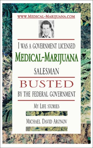 I Was a Government Licensed Medical-Marijuana Salesman Busted the Federal Government: My Life Stories by Michael David Aronov