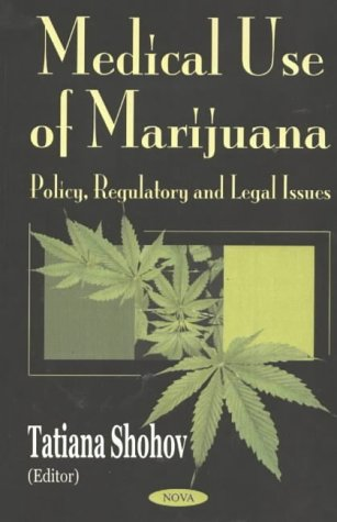 Medical Use Of Marijuana: Policy, Regulatory And Legal Issues  by  Tatiana Shohov