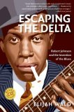 Escaping the Delta: Robert Johnson and the Invention of the Blues