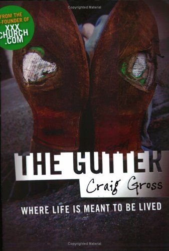 The Gutter Where Life Is Meant To Be Lived By Craig Gross