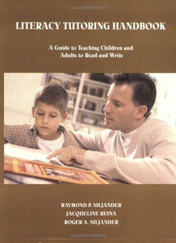 Literacy Tutoring Handbook: A Guide to Teaching Children and Adults to Read and Write Raymond P. Siljander