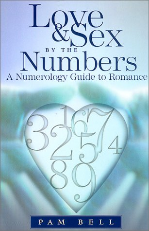 Love and Sex the Numbers: A Numerology Guide to Romance by Pam Bell