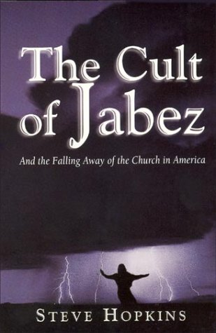 The Cult of Jabez: And the Falling Away of the Church in America  by  Steve Hopkins