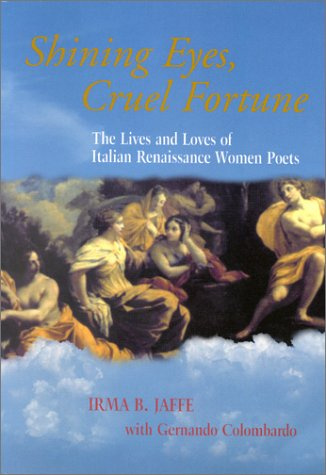 Shining Eyes, Cruel Fortune: The Lives and Loves of Italian Renaissance Women Poets [With CD] Irma B. Jaffe