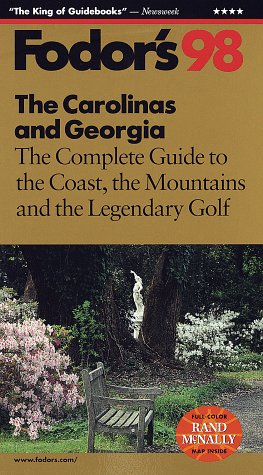 Carolinas and Georgia 98, The: The Complete Guide to the Coast, the Mountains and the Legendary Golf Fodors Travel Publications Inc.