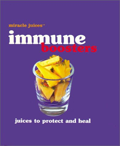 Miracle Juices™: Immune Boosters: Juices to Protect and Heal  by  Hamlyn