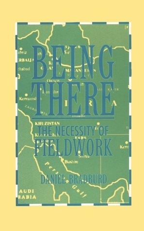Being There: The Necessity of Fieldwork  (Smithsonian Series in Ethnographic Inquiry) Daniel Bradburd