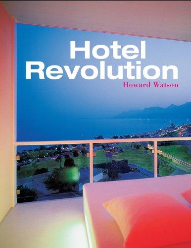 Hotel Revolution: 21st Century Hotel Design Howard Watson