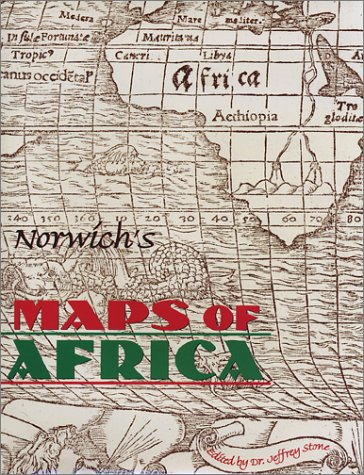 Norwichs Maps of Africa: An Illustrated and Annotated Carto-Bibliography I. Norwich