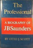 The Professional: A Biography of J. B. Saunders  by  Otto Scott