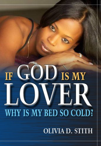 If God Is My Lover...Why Is My Bed So Cold?  by  Olivia Stith