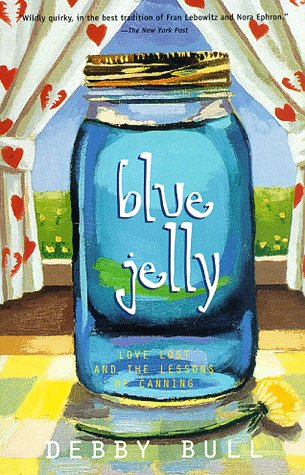 Blue Jelly: Love Lost & the Lessons of Canning