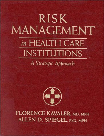 Risk Management in Health Care Institutions: A Strategic Approach  by  Florence Kavaler