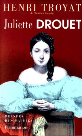 Juliette Drouet: La Prisonniere Sur Parole  by  Henri Troyat