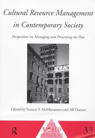 Cultural Resource Management in Contemporary Society: Perspectives on Managing & Presenting the Past F. McManamon
