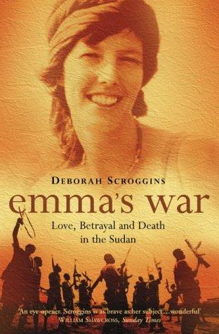 Emmas War: Love, Betrayal and Death in the Sudan Deborah Scroggins