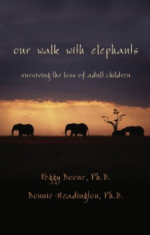 Our Walk with Elephants: Surviving the Death of Adult Children  by  Peggy Boone