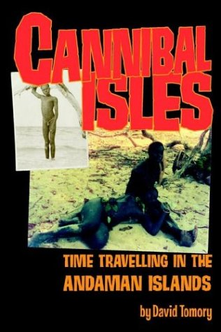 Cannibal Isles: Time-Travelling in the Andaman Islands  by  David Tomory