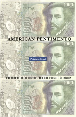 American Pentimento: The Invention of Indians and the Pursuit of Riches  by  Patricia Seed
