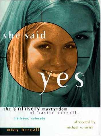 She Said Yes: The Unlikely Martyrdom Of Cassie Bernall  by  Misty Bernall