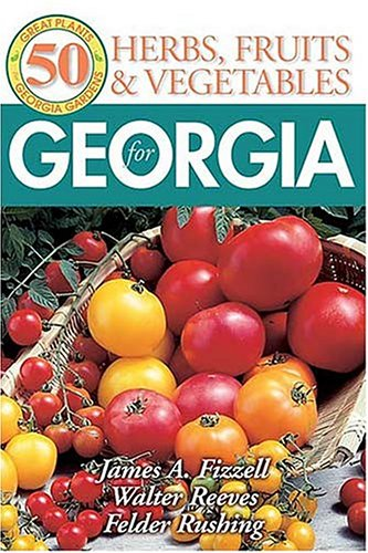 50 Great Herbs, Fruits, and Vegetables for Georgia  by  James Fizzell