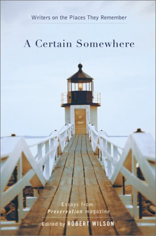 A Certain Somewhere: Writers on the Places They Remember Robert   Wilson