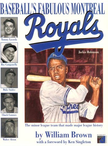 The fabulous Montreal Royals - the team that made baseball history William Brown
