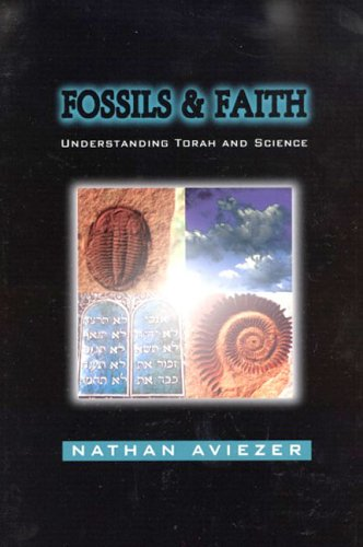 Fossils And Faith: Understanding Torah And Science Nathan Aviezer