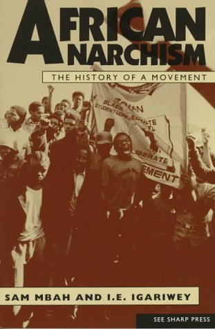 African Anarchism by Sam Mbah and I.E. Igariwey