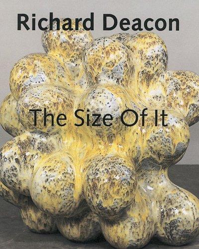 Richard Deacon: The Size Of It Richard Deacon