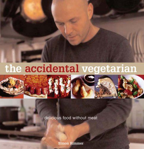 The Accidental Vegetarian: Delicious Food Without Meat by Simon Rimmer — Reviews, Discussion ...