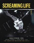 Screaming Lifeeine Chronik Der Musikszene Von Seattle Michael Azerrad
