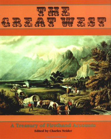 The Great West: A Treasure Of Firsthand Accounts Charles Neider
