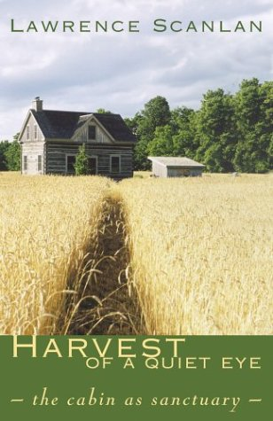 Harvest of a Quiet Eye: The Cabin as Sactuary Lawrence Scanlan