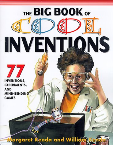 The Big Book of Cool Inventions: 101 Inventions, Experiments, and Mind-Bending Games  by  Margaret Kenda