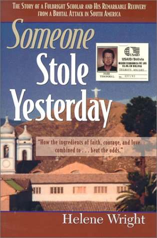 Someone Stole Yesterday: The Story of a Fulbright Scholar and His Remarkable Recovery from a Brutal Attack in South America Helene Wright
