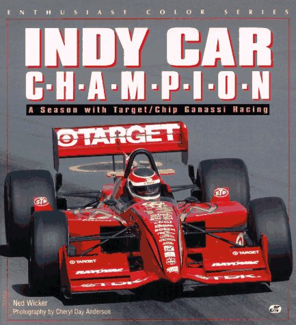 Indy Car Champion: A Season with Target-Chip Ganassi Racing  by  Ned Wicker