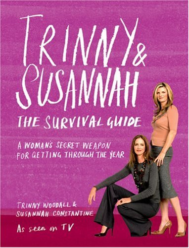 Trinny & Susannah: The Survival Guide, A Womans Secret Weapon For Getting Through The Year Susannah Constantine