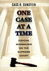 One Case At A Time: Judicial Minimalism On The Supreme Court  by  Cass R. Sunstein